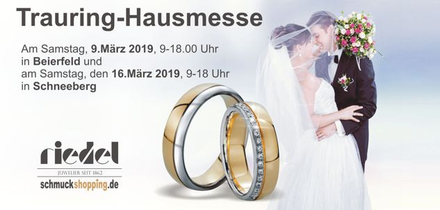 Trauring Hausmessen 2019 bei Juwelier Riedel, am 09.03.2019 in Beierfeld und am 16.03.2019 in Schneeberg
